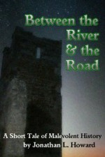 Between the River and the Road - Jonathan L. Howard