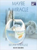 Maybe a Miracle (Audio) - Brian Strause, Jesse Berns