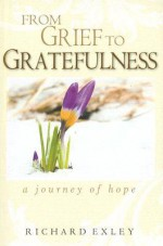 From Grief to Gratefulness: A Journey of Hope - Richard Exley