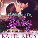 Mistletoe Me, Baby (O'Connor Family Series) (Volume 4) - Katie Reus, Sophie Eastlake