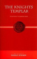 Knights Templar: The Mystery of the Warrior Monks - Rudolf Steiner