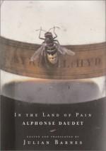 In the Land of Pain - Julian Barnes, Alphonse Daudet