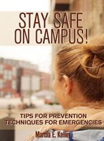 Stay Safe on Campus!: Tips for Prevention, Techniques for Emergencies - Marcia Kelley, •Johannus Steger, •Chelle Griffith, Laura Wilkinson