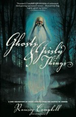 Ghosts and Grisly Things - Ramsey Campbell, Jack Dann, Dennis Etchison