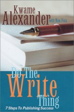 Do the Write Thing: Seven Steps to Publishing Success - Kwame Alexander