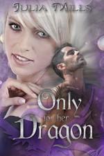 Only For Her Dragon (Dragon Guard Series Book 6) - Julia Mills, Lisa Miller, Linda Boulanger