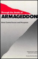 Through the Straits of Armageddon: Arms Control Issues and Prospects - Loch K. Johnson