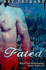 Fated: Blood and Redemption (Baal's Heart) (Volume 3) - Bey Deckard, Starr Waddell