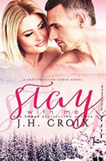 Stay With Me (Last Frontier Lodge Novels Book 5) - J.H. Croix, Clarise Tan