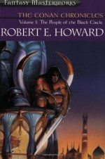 The Conan Chronicles: Volume 1: The People of the Black Circle - Robert E. Howard