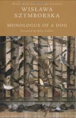 Monologue of a Dog - Wisława Szymborska, Stanisław Barańczak, Clare Cavanagh, Billy Collins