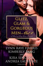 Glitz, Glam & Gorgeous Men - Volume 4: A Book of Sexy Series Excerpts - Lynn Raye Harris, Kimberly Lang, Kira Sinclair, Andrea Laurence