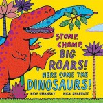 Stomp, Chomp, Big Roars! Here Come The Dinosaurs! - Kaye Umansky