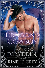Dragon's Cowboy: Fated & Forbidden - Rinelle Grey