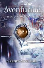 Aventurine (Chalcedony Chronicles #3) - B. Kristin McMichael