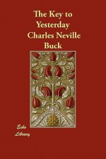 The Key to Yesterday - Charles Neville Buck