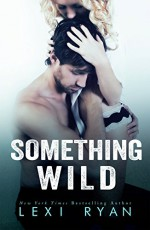 Something Wild (Reckless and Real Prequel) - Lexi Ryan