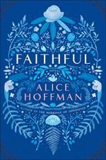 Faithful: A Novel - Alice Hoffman