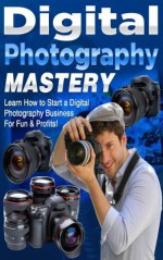 Digital Photography Mastery - Learn the Basic Tips and Tricks on Photography - Bobbi Brown
