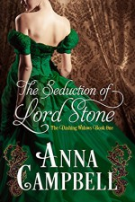 The Seduction of Lord Stone (Dashing Widows) - Anna Campbell