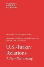 U.S.-Turkey Relations: Independent Task Force Report - Madeleine Albright, Stephen J. Hadley, Steven A. Cook