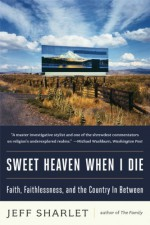 Sweet Heaven When I Die: Faith, Faithlessness, and the Country In Between by Jeff Sharlet (2012-09-10) - Jeff Sharlet;