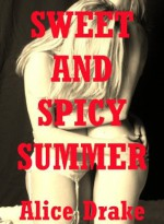 Sweet and Spicy Summer: My First Lesbian Experience - Alice Drake