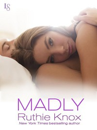 Madly (The New York Series): A Loveswept Contemporary Romance - Ruthie Knox