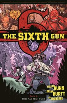 The Sixth Gun Volume 8: Hell and High Water (Sixth Gun Tp) - Cullen Bunn, Brian Hurtt, Brian Hurtt