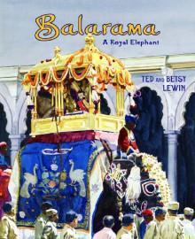 Balarama: A Royal Elephant - Ted Lewin, Betsy Lewin