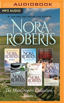The MacGregors Collection: Volume 2: Rebellion, In from the Cold, The MacGregor Brides, The Winning Hand, The MacGregor Grooms, The Perfect Neighbor - Nora Roberts, Angela Dawe