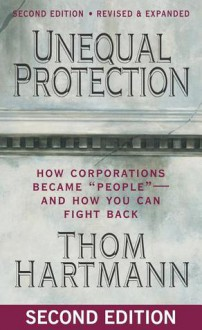 """Unequal Protection: How Corporations Became """"People"""" - And How You Can Fight Back - Thom Hartmann"""