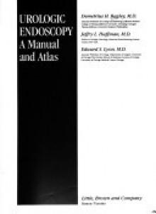 Urologic Endoscopy - Demetrius H. Bagley, Jeffry L. Huffman, Edward S. Lyon