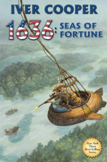 1636: Seas of Fortune (Ring of Fire Series Book 15) - Iver Cooper