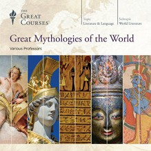 Great Mythologies of the World - Professor Robert André LaFleur, Professor Kathryn McClymond, Professor Julius H. Bailey, Professor Grant L. Voth, The Great Courses, The Great Courses