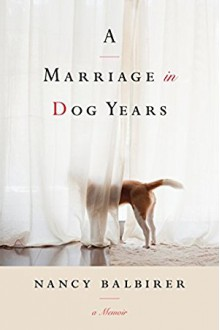 A Marriage in Dog Years - Nancy Balbirer
