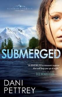 Submerged (Alaskan Courage #1) - Dani Pettrey