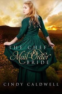 The Chef's Mail Order Bride: A Sweet Western Historical Romance (Wild West Frontier Brides Book 1) - Ashley Merrick,Kirsten Osbourne,Jeannine P. Pray Cindy Caldwell