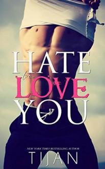 Hate to Love You - Tijan