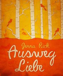 Ausweg Liebe: Ein Chick-Lit Liebesroman - Jenna Rick