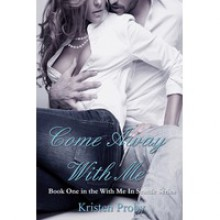 Come Away With Me (With Me in Seattle, #1) - Kristen Proby