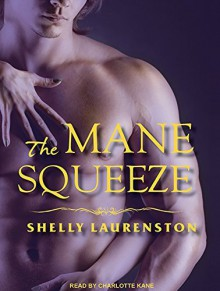 By Shelly Laurenston The Mane Squeeze (Pride) (Unabridged CD) [Audio CD] - Shelly Laurenston