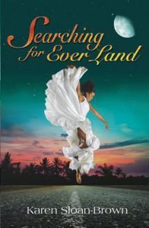 Searching for Ever Land - Karen Sloan-Brown
