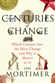 Centuries of Change: Which Century Saw The Most Change? - Ian Mortimer