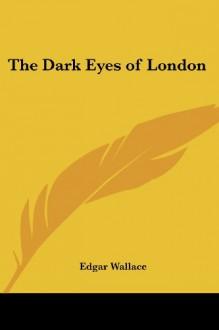The Dark Eyes of London - Edgar Wallace