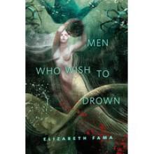 Men Who Wish to Drown - Elizabeth Fama, Anna Balbusso