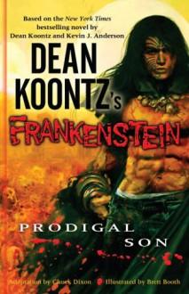 Dean Koontz's Frankenstein, Volume 1: Prodigal Son - Chuck Dixon, Brett Booth