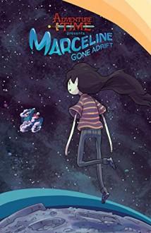 Adventure Time: Marceline Gone Adrift - Meredith Gran,Pendleton Ward,Carey Pietsch