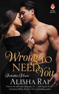 Wrong to Need You: Forbidden Hearts - Alisha Rai