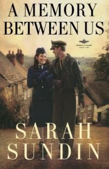 A Memory Between Us: A Novel (Wings of Glory) by Sundin, Sarah (September 1, 2010) Paperback - Sarah Sundin